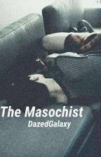 The Masochist by DazedGalaxy