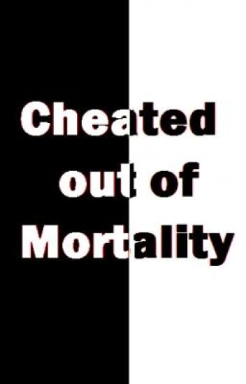 Cheated out of Mortality