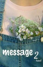 Message 2 //c.h by ionlywannacats