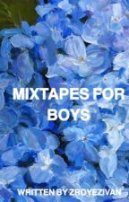 Mixtapes for boys; ziam short story✔️ by zroyezivan