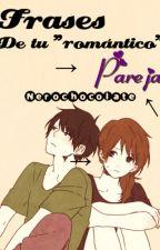 * Frases de tu romántica pareja * by NeroChocolate