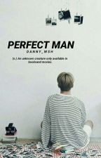 Perfect Man [Hiatus Till PT3] by Danny_wsh