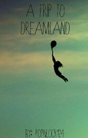A Trip to Dreamland by PopnLock124