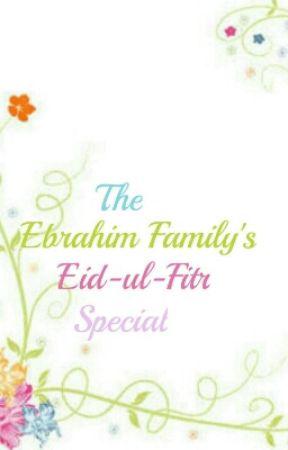 The Ebrahim Family's Eid-ul-Fitr Special by Bee_91