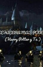 La Hechicera Mas Poderosa ( Harry Potter Y Tu ) by MelissaAyala678