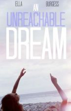 An Unreachable Dream by EllaBurgess