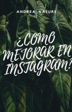 ¿Como Mejorar en Instagram?  by andrea_nature