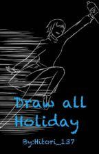 Draw all Holiday【Zakończone】  by Hitori_137