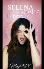 SELENA GOMEZ HAKKINDA by miya169