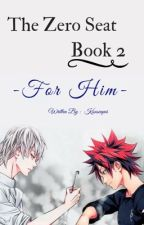 The Zero Seat: Book 2| For Him | Shokugeki no Soma| by SenpaiKou