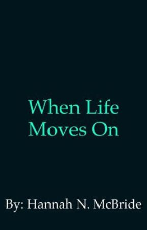 When Life Moves On by hannahbannananbride