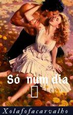 Só Num Dia  by xolafofacarvalho