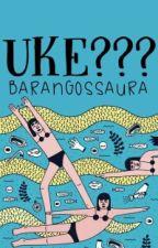 UKE?// RANTS by barangossaura