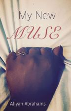 My New Muse [SLOWLY BEING EDITED] by AliyahEzinma