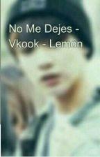 No Me Dejes ~ VKook ~ Lemón by DimeUnnie15