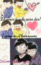 El Amor Es Solo Para Dos! (KaraIchi Vs KaraJyushi)-proximamente- by Len-Kami