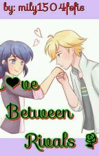 Miraculous: Love Between Rivals  by mily1504fofis