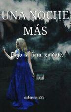 Una Noche Más. {#GanadorPremiosMiner} by sofiamejia23