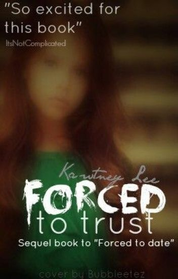 Forced To Trust ~Harry Styles~ (Sequel To Forced To Date)