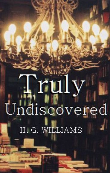 Truly Undiscovered [CLOSED UNTIL FURTHER NOTICE] by GraceNightingale