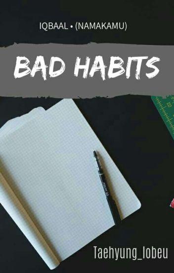[1] Bad Habits × IqbaalNk || Completed √