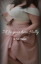 I'll be your hero Holly  by cmh1991