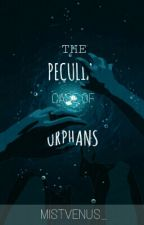 The Peculiar Case of Orphans (BoyXBoy) [Under Revision] by MistVenus_