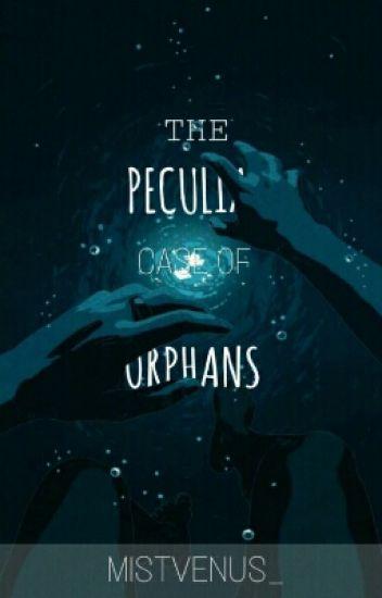 The Peculiar Case of Orphans (BoyXBoy) [Under Revision]