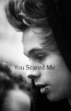 You Scared Me | L.H by lauragkaroliina