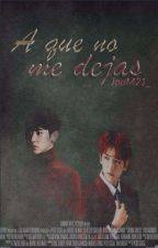 A que no me dejas {ChanBaek/BaekYeol} by JouM21_