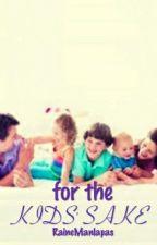 For The Kids' Sake by RaineManlapas