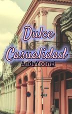 Dulce Casualidad. by AndyYoongi