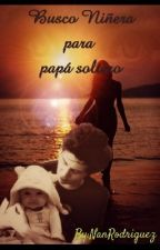 Busco Niñera Para Papa Soltero by NanRodriguez