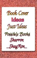 My Book Covers And Ideas! by _ShayRon_