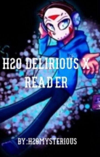 H2O Delirious X Reader