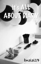 it's ALL ABOUT DIARY by Tnsisi19