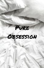 Pure Obsession [MxMxB]  (CURRENTLY EDITING)  by kat_96