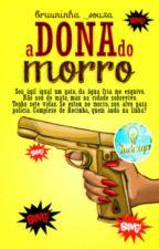 A Dona Do Morro (CONCLUÍDO ) by bruuninha_souza
