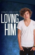Loving Him (Harry Styles) NOT EDITED by crazy_girl0127