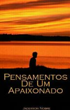 PENSAMENTOS DE UM GAROTO APAIXONADO by JadersonNobre11