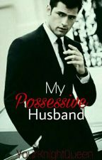 My Possessive Husband by YourKnightQueen