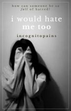 i hate me too  by VickyqHu