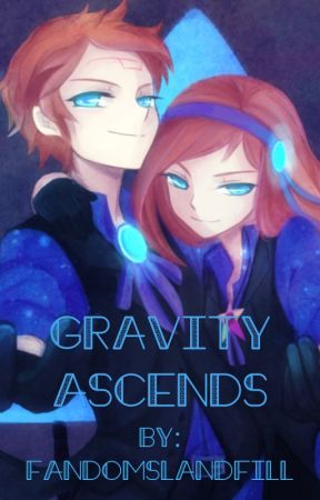 Gravity Ascends (Reverse Falls FanFiction) by FandomsLandfill