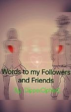 Words to my Friends and Followers by BlueCipher0