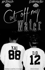 Cut Off My Water [Kaisoo] O.S by JamaicaDelCongo