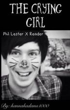 The Crying girl ( Phil Lester x Reader ) by hannahadams1000