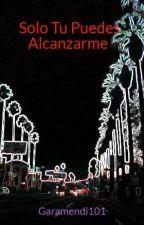 Solo Tu Puedes Alcanzarme by Garamendi101