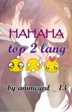 HAHAHA top 2 lang by FereroTine