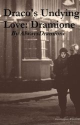 Draco's Undying Love - Dramione by AlwaysDramione