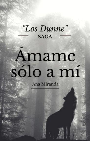 """Ámame solo a mí (Saga """"Los Dunne"""" Libro 3) {TERMINADA}"""